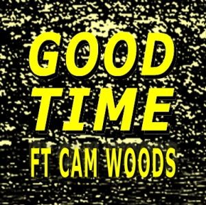 GOOD TIME FT CAM WOODS